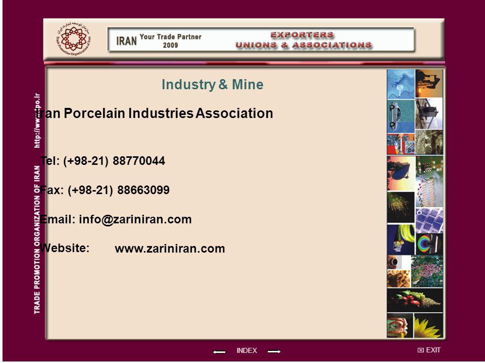 EXIT Iran Porcelain Industries Association Tel: (+98-21) 88770044 Fax: (+98-21) 88663099 Email: info@zariniran.com Website: INDEX Industry & Mine www.zariniran.com