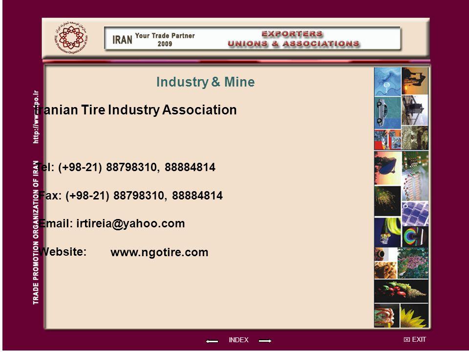 EXIT Iranian Tire Industry Association Tel: (+98-21) 88798310, 88884814 Fax: (+98-21) 88798310, 88884814 Email: irtireia@yahoo.com Website: INDEX Industry & Mine www.ngotire.com