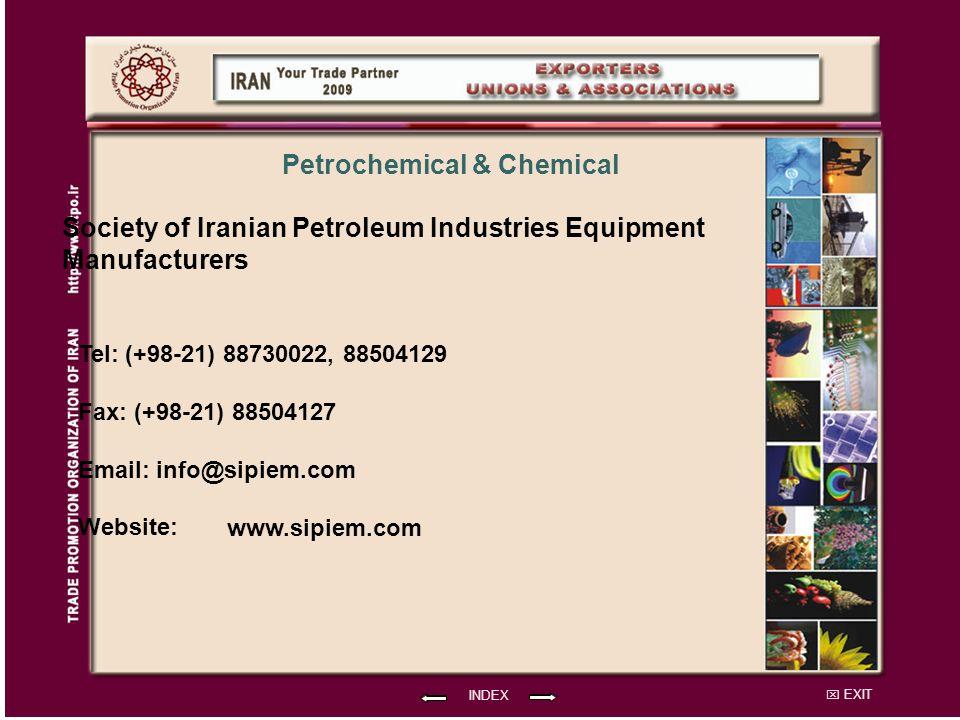 EXIT Society of Iranian Petroleum Industries Equipment Manufacturers Tel: (+98-21) 88730022, 88504129 Fax: (+98-21) 88504127 Email: info@sipiem.com Website: INDEX Petrochemical & Chemical www.sipiem.com