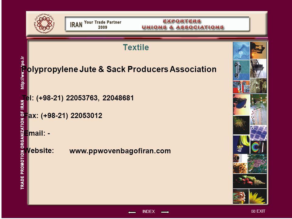 EXIT Polypropylene Jute & Sack Producers Association Tel: (+98-21) 22053763, 22048681 Fax: (+98-21) 22053012 Email: - Website: INDEX Textile www.ppwovenbagofiran.com