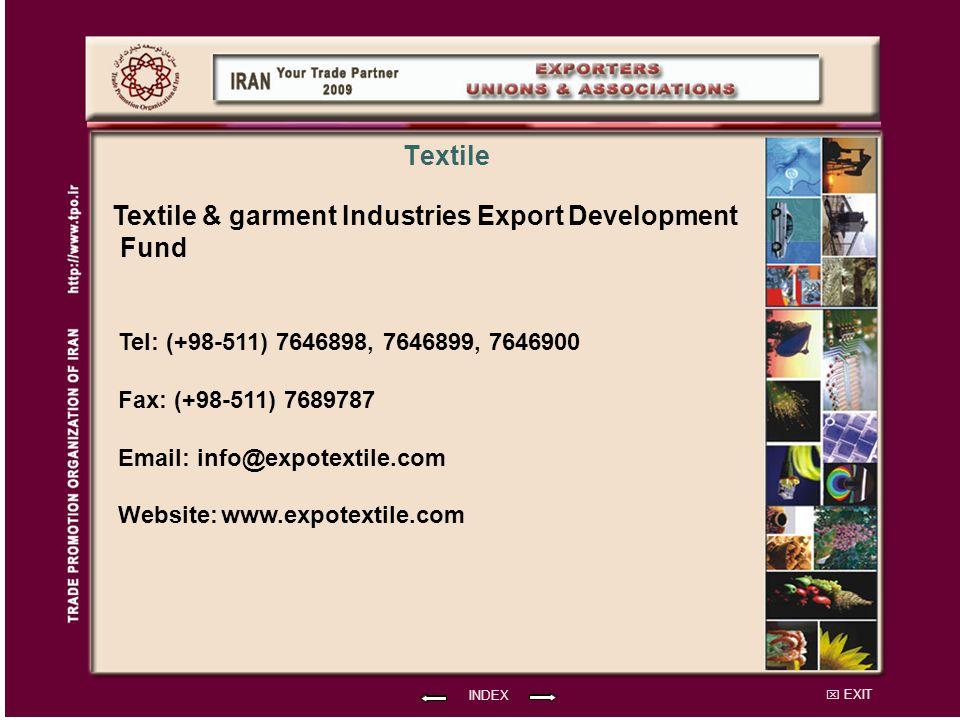 EXIT INDEX Textile Textile & garment Industries Export Development Fund Tel: (+98-511) 7646898, 7646899, 7646900 Fax: (+98-511) 7689787 Email: info@expotextile.com Website: www.expotextile.com