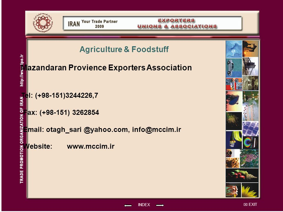 EXIT Mazandaran Provience Exporters Association Tel: (+98-151)3244226,7 Fax: (+98-151) 3262854 Email: otagh_sari @yahoo.com, info@mccim.ir Website: INDEX www.mccim.ir Agriculture & Foodstuff
