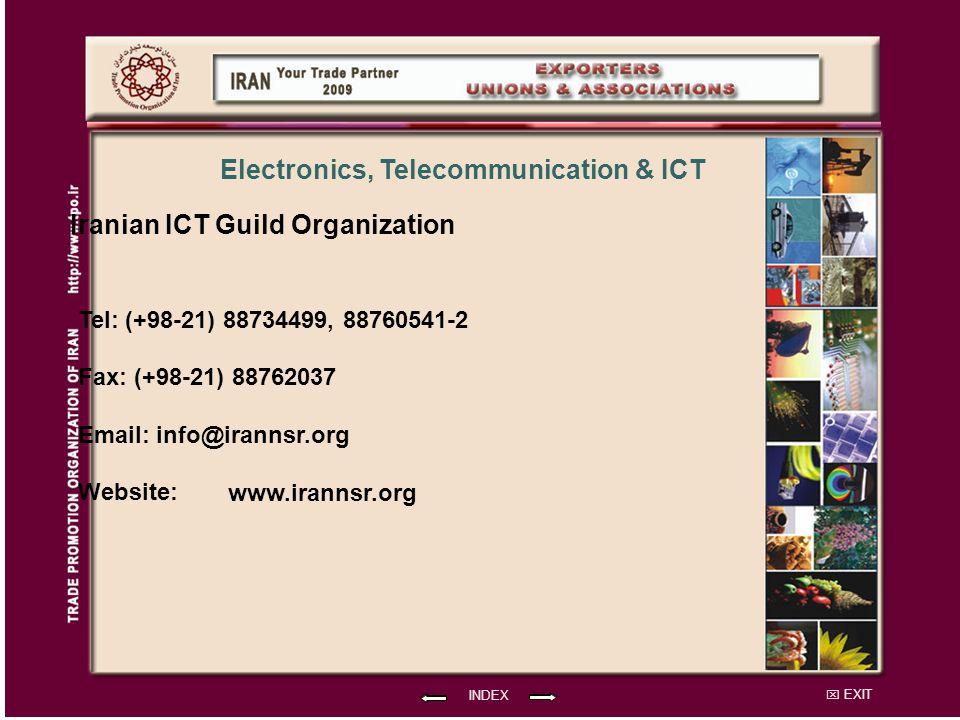 EXIT Iranian ICT Guild Organization Tel: (+98-21) 88734499, 88760541-2 Fax: (+98-21) 88762037 Email: info@irannsr.org Website: INDEX Electronics, Telecommunication & ICT www.irannsr.org
