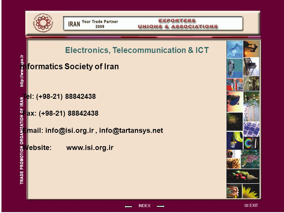 EXIT Informatics Society of Iran Tel: (+98-21) 88842438 Fax: (+98-21) 88842438 Email: info@isi.org.ir, info@tartansys.net Website: INDEX Electronics, Telecommunication & ICT www.isi.org.ir
