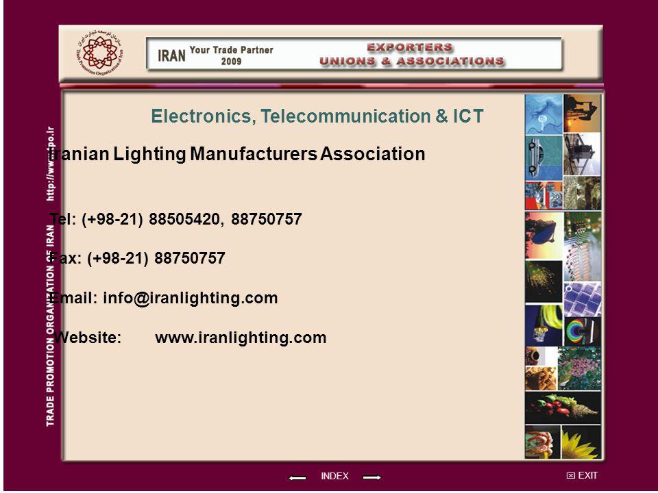 EXIT Iranian Lighting Manufacturers Association Tel: (+98-21) 88505420, 88750757 Fax: (+98-21) 88750757 Email: info@iranlighting.com Website: INDEX Electronics, Telecommunication & ICT www.iranlighting.com