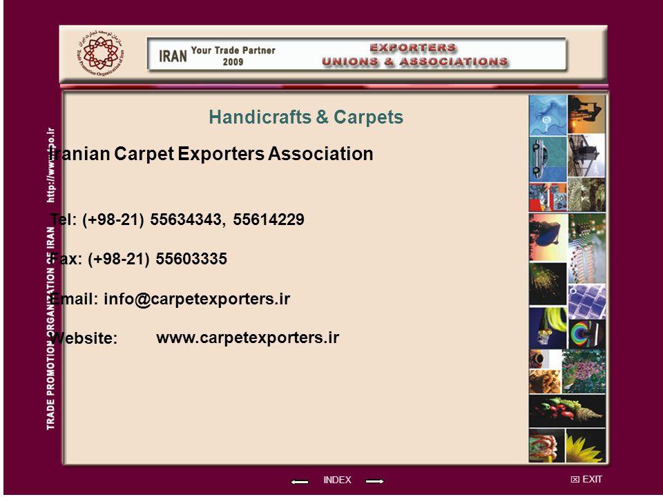 EXIT Iranian Carpet Exporters Association Tel: (+98-21) 55634343, 55614229 Fax: (+98-21) 55603335 Email: info@carpetexporters.ir Website: INDEX Handicrafts & Carpets www.carpetexporters.ir