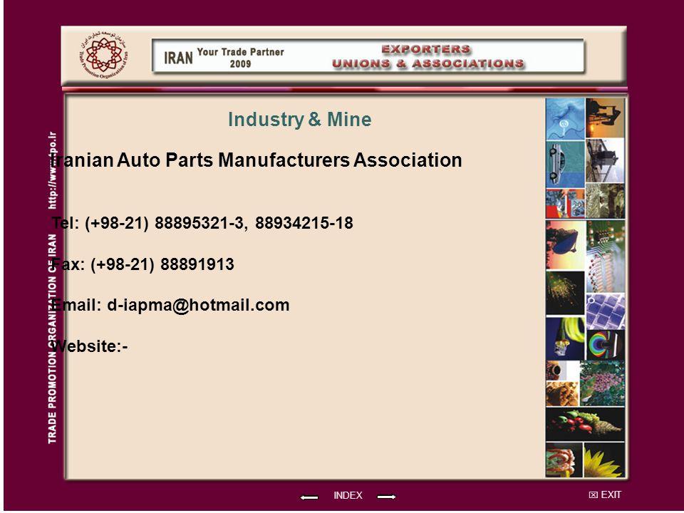 EXIT Iranian Auto Parts Manufacturers Association Tel: (+98-21) 88895321-3, 88934215-18 Fax: (+98-21) 88891913 Email: d-iapma@hotmail.com Website:- INDEX Industry & Mine