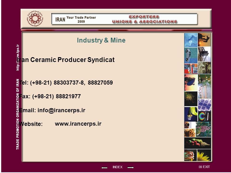 EXIT Iran Ceramic Producer Syndicat Tel: (+98-21) 88303737-8, 88827059 Fax: (+98-21) 88821977 Email: info@irancerps.ir Website: INDEX Industry & Mine www.irancerps.ir