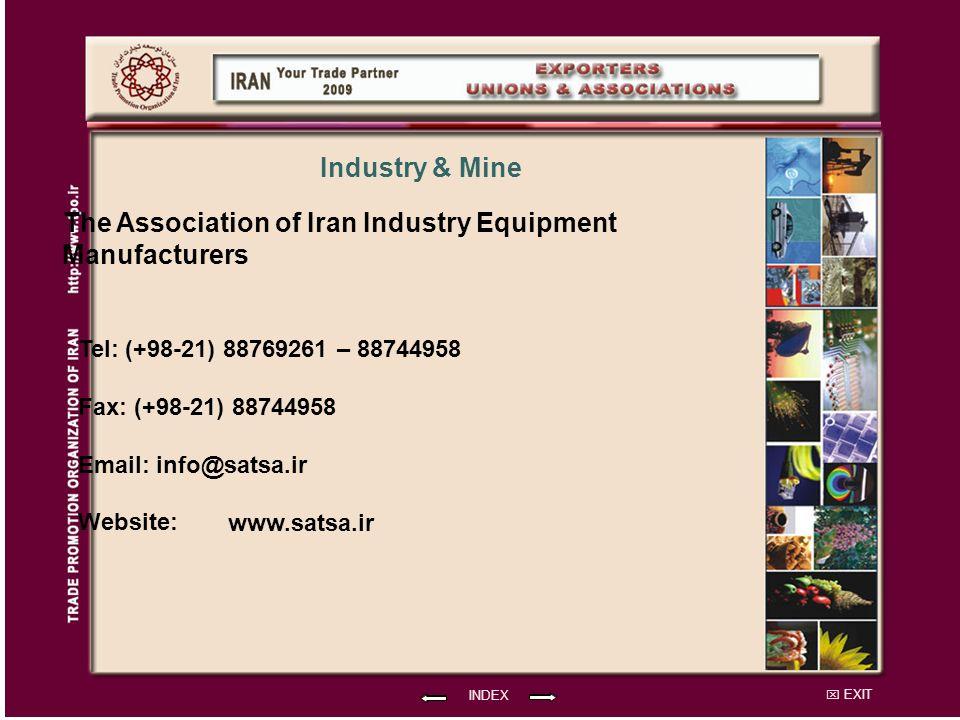 EXIT The Association of Iran Industry Equipment Manufacturers Tel: (+98-21) 88769261 – 88744958 Fax: (+98-21) 88744958 Email: info@satsa.ir Website: INDEX Industry & Mine www.satsa.ir