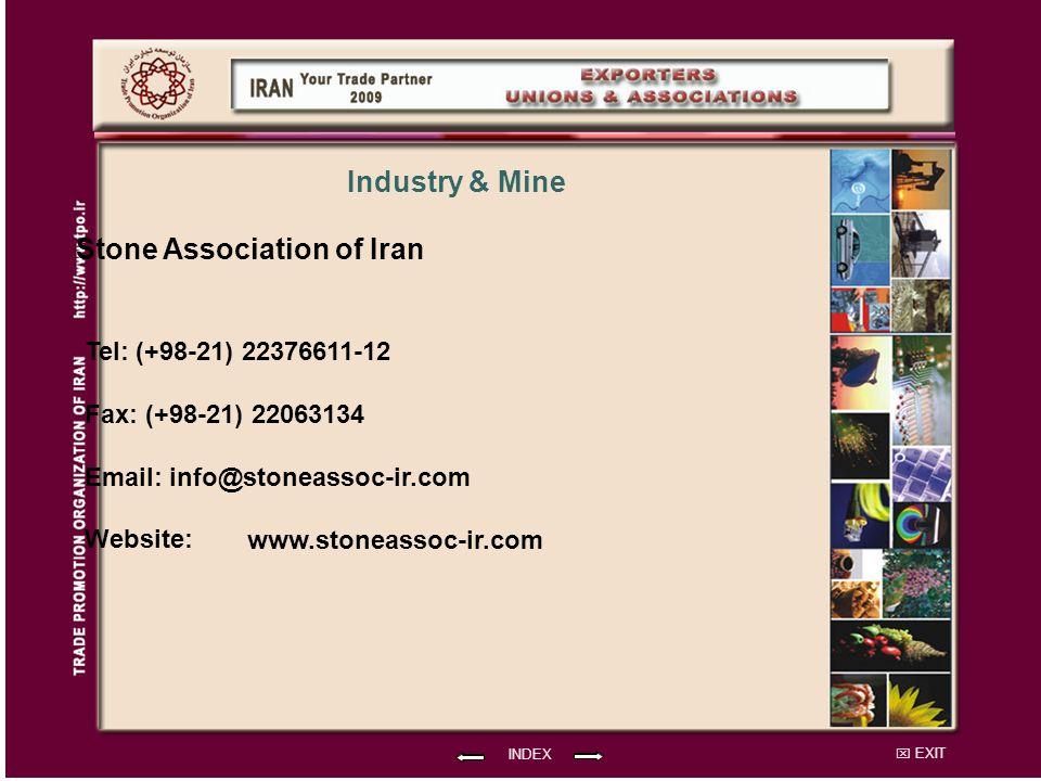EXIT Stone Association of Iran Tel: (+98-21) 22376611-12 Fax: (+98-21) 22063134 Email: info@stoneassoc-ir.com Website: INDEX Industry & Mine www.stoneassoc-ir.com