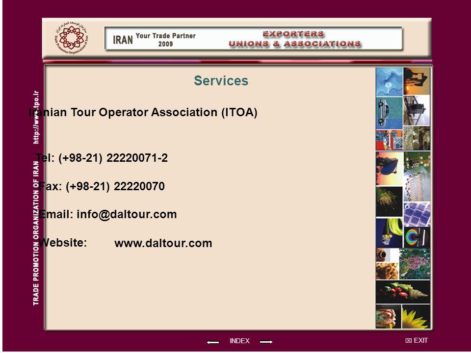 EXIT Iranian Tour Operator Association (ITOA) Tel: (+98-21) 22220071-2 Fax: (+98-21) 22220070 Email: info@daltour.com Website: INDEX Services www.daltour.com