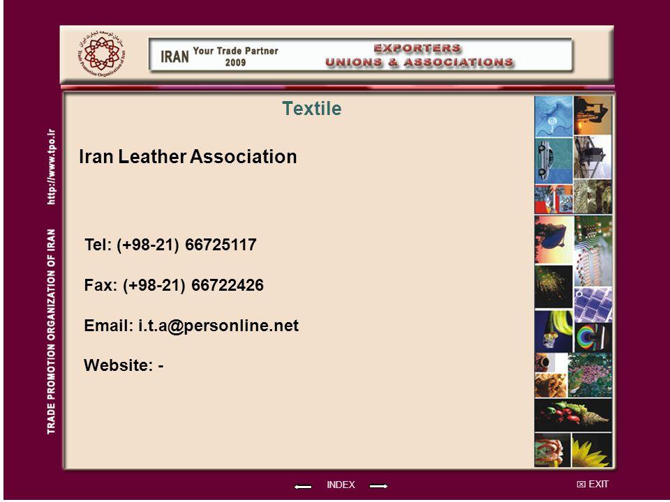 EXIT INDEX Textile Iran Leather Association Tel: (+98-21) 66725117 Fax: (+98-21) 66722426 Email: i.t.a@personline.net Website: -