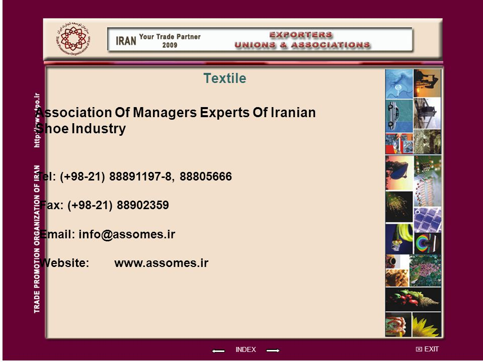 EXIT Association Of Managers Experts Of Iranian Shoe Industry Tel: (+98-21) 88891197-8, 88805666 Fax: (+98-21) 88902359 Email: info@assomes.ir Website: INDEX Textile www.assomes.ir