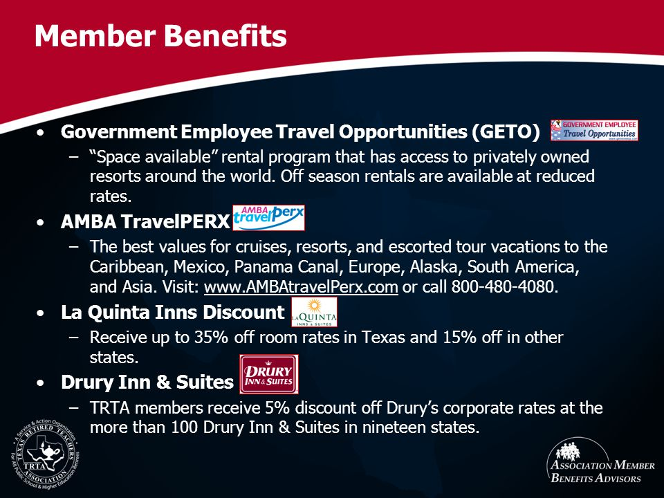 Member Benefits Government Employee Travel Opportunities (GETO) –Space available rental program that has access to privately owned resorts around the world.