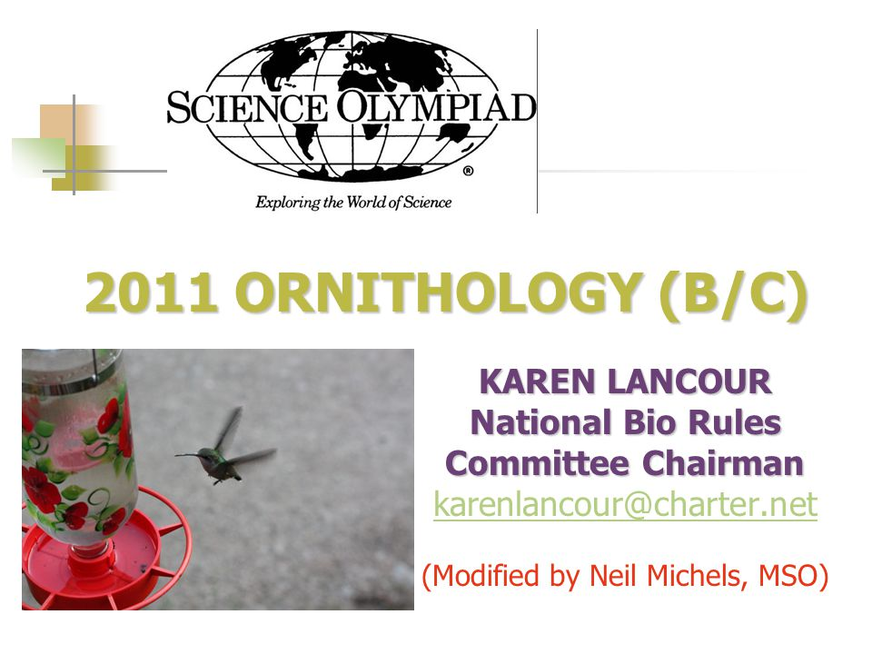 2011 ORNITHOLOGY (B/C) 2011 ORNITHOLOGY (B/C) KAREN LANCOUR National Bio Rules Committee Chairman (Modified by Neil Michels, MSO)
