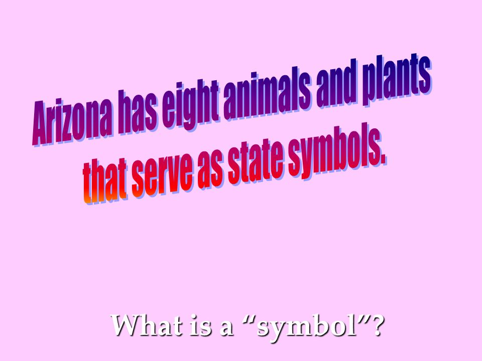 The Living State Symbols of Arizona Your introduction to the living symbols of Arizona, including when and how they were selected
