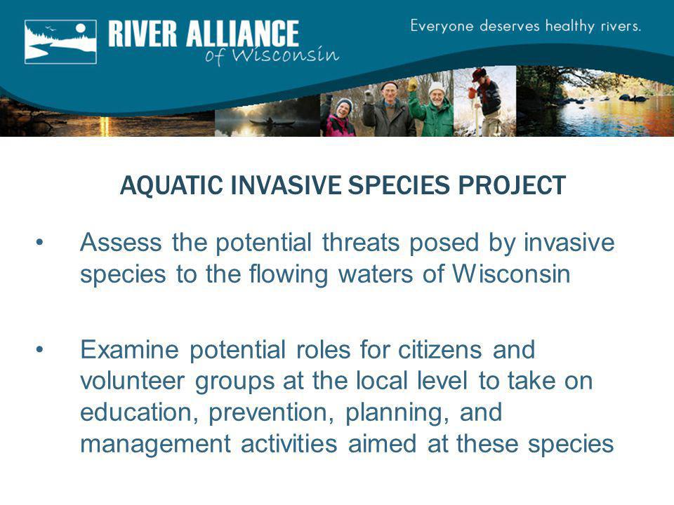 Assess the potential threats posed by invasive species to the flowing waters of Wisconsin Examine potential roles for citizens and volunteer groups at