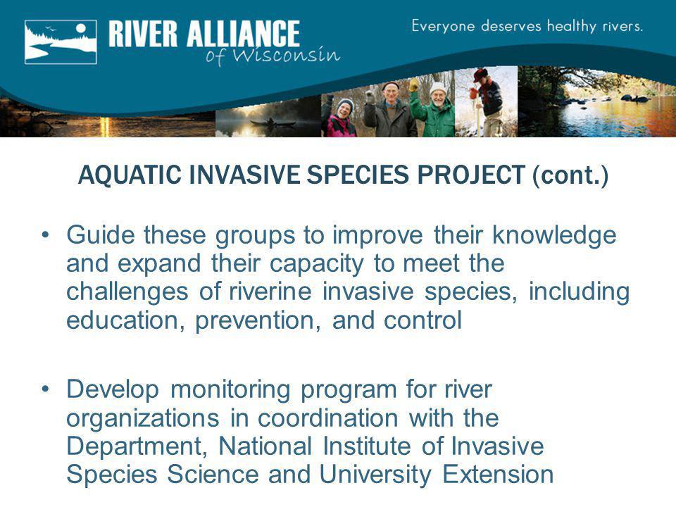 Guide these groups to improve their knowledge and expand their capacity to meet the challenges of riverine invasive species, including education, prev