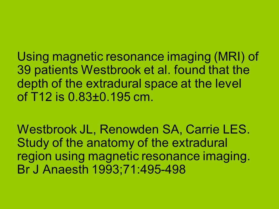 Using magnetic resonance imaging (MRI) of 39 patients Westbrook et al. found that the depth of the extradural space at the level of T12 is 0.83±0.195