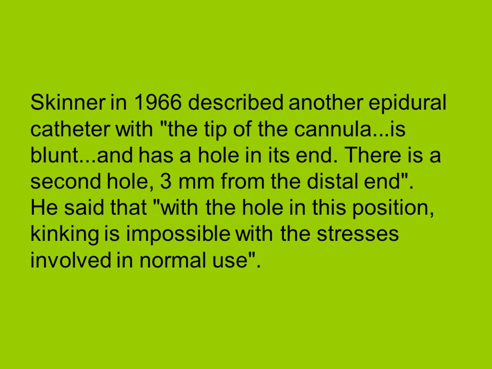 Skinner in 1966 described another epidural catheter with