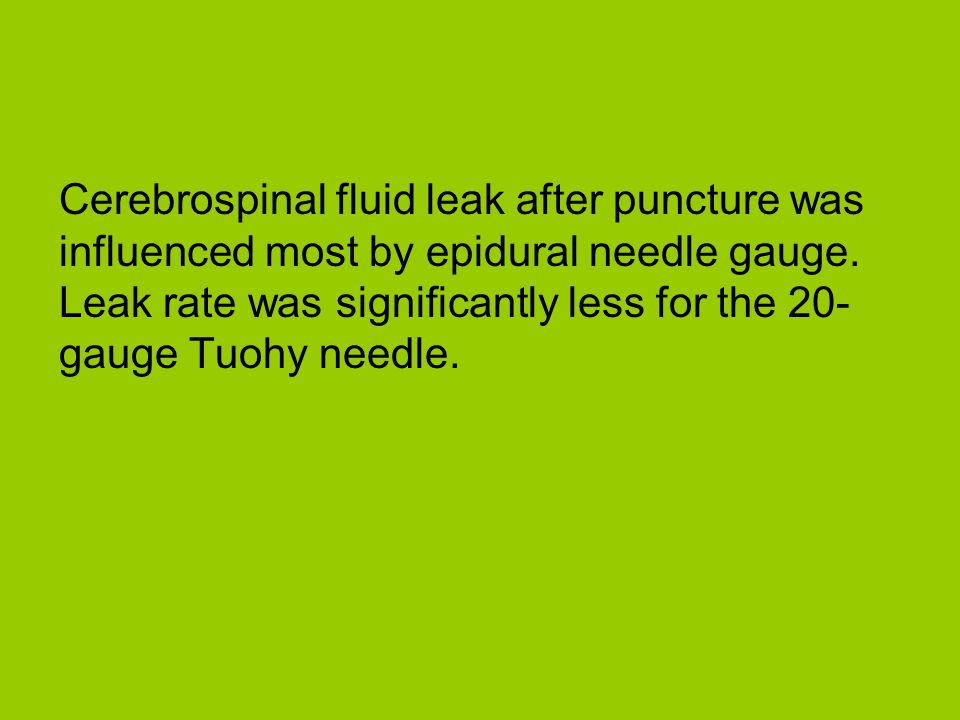 Cerebrospinal fluid leak after puncture was influenced most by epidural needle gauge. Leak rate was significantly less for the 20- gauge Tuohy needle.