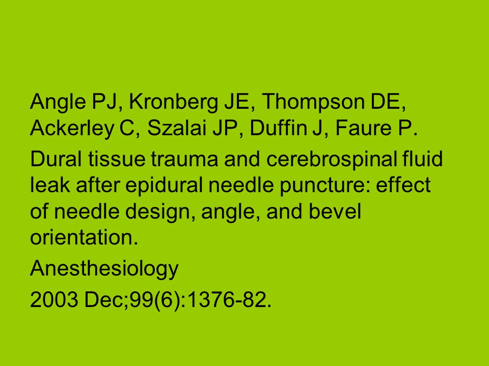 Angle PJ, Kronberg JE, Thompson DE, Ackerley C, Szalai JP, Duffin J, Faure P. Dural tissue trauma and cerebrospinal fluid leak after epidural needle p