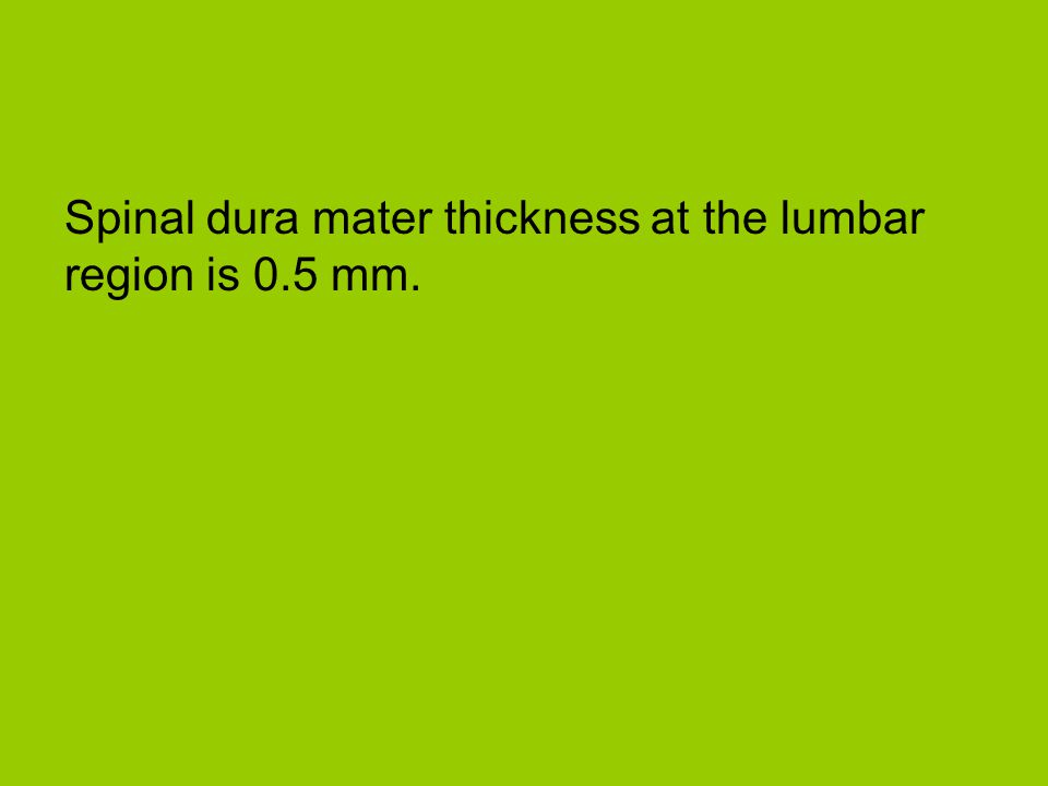 Spinal dura mater thickness at the lumbar region is 0.5 mm.