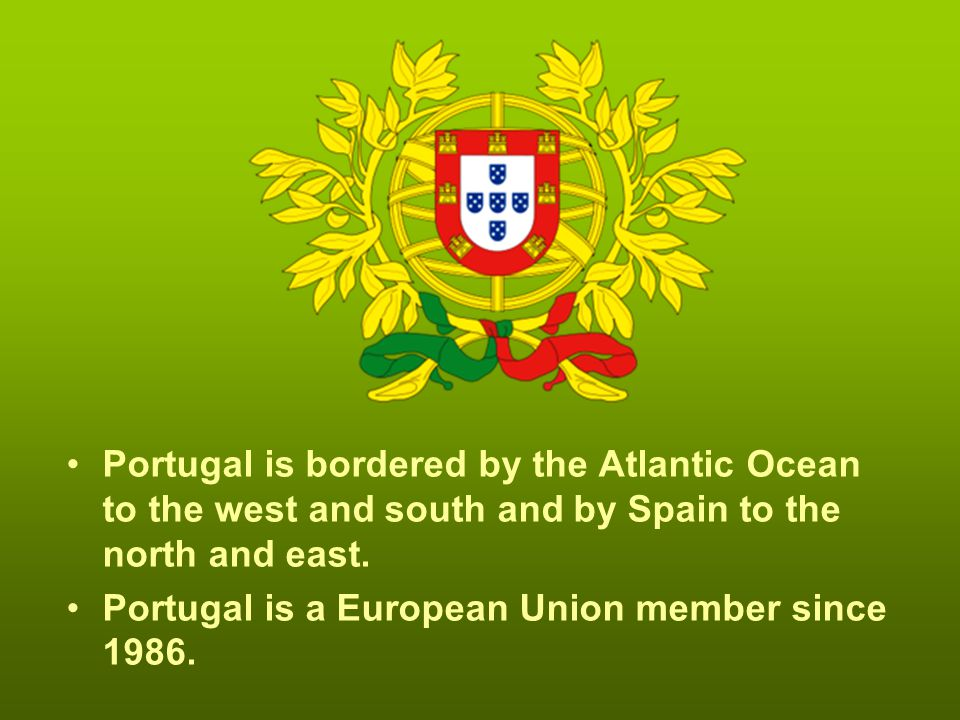 Portugal is bordered by the Atlantic Ocean to the west and south and by Spain to the north and east.