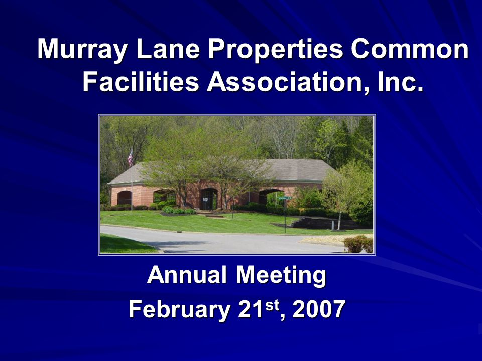 Murray Lane Properties Common Facilities Association, Inc. Annual Meeting February 21 st, 2007