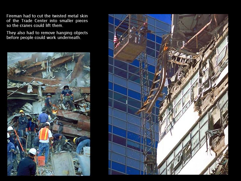 Fireman had to cut the twisted metal skin of the Trade Center into smaller pieces so the cranes could lift them.