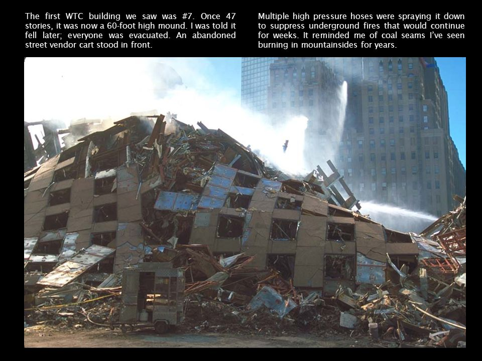 The first WTC building we saw was #7. Once 47 stories, it was now a 60-foot high mound.