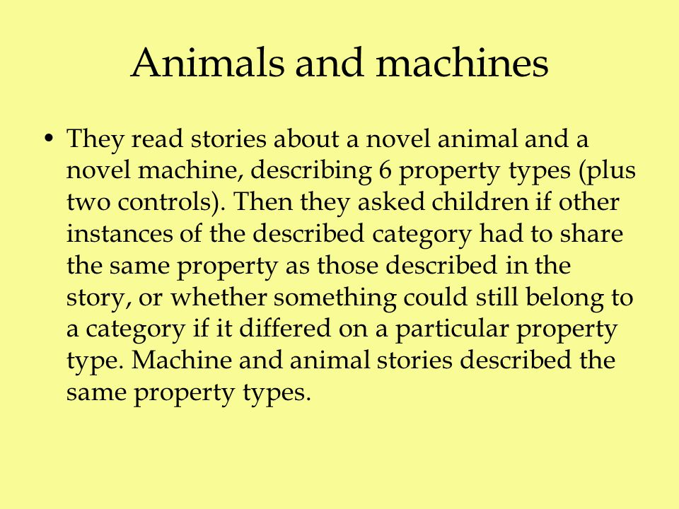 Animals and machines They read stories about a novel animal and a novel machine, describing 6 property types (plus two controls).