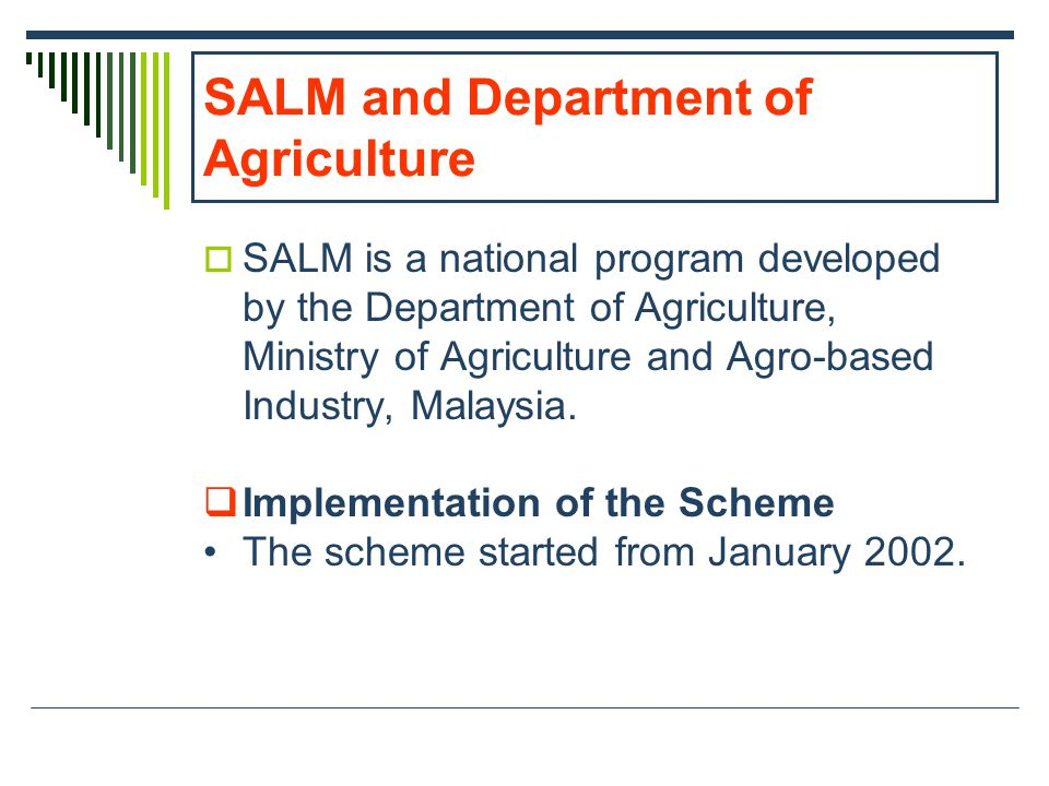 SALM and Department of Agriculture SALM is a national program developed by the Department of Agriculture, Ministry of Agriculture and Agro-based Industry, Malaysia.