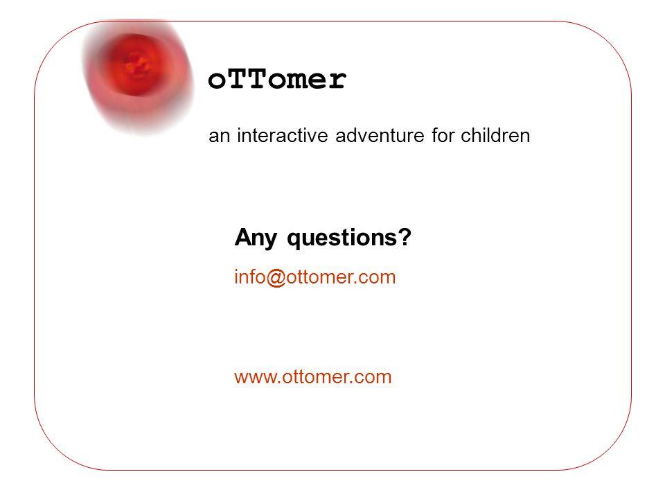 oTTomer an interactive adventure for children Any questions? info@ottomer.com www.ottomer.com