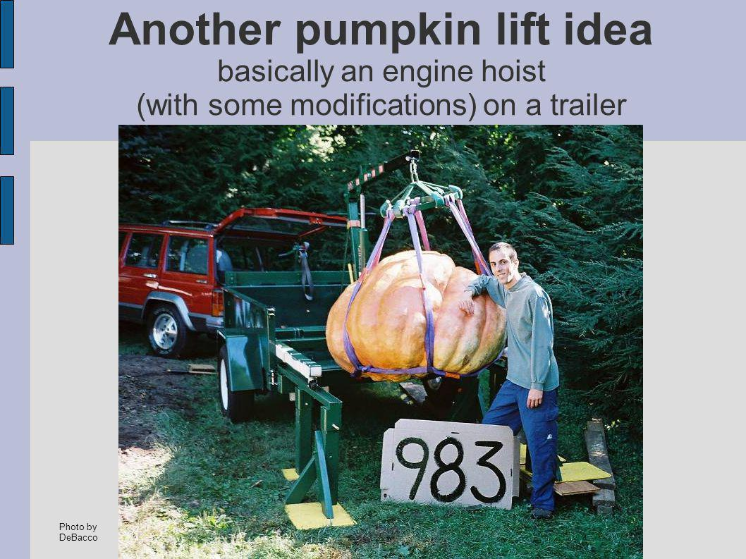 Another pumpkin lift idea basically an engine hoist (with some modifications) on a trailer Photo by DeBacco