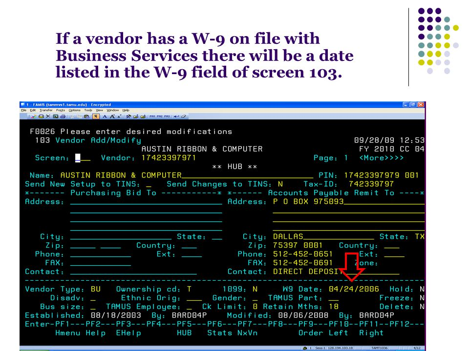If a vendor has a W-9 on file with Business Services there will be a date listed in the W-9 field of screen 103.