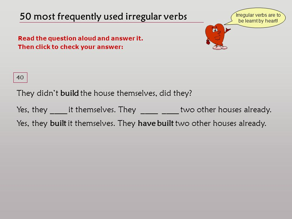 50 most frequently used irregular verbs Read the question aloud and answer it.