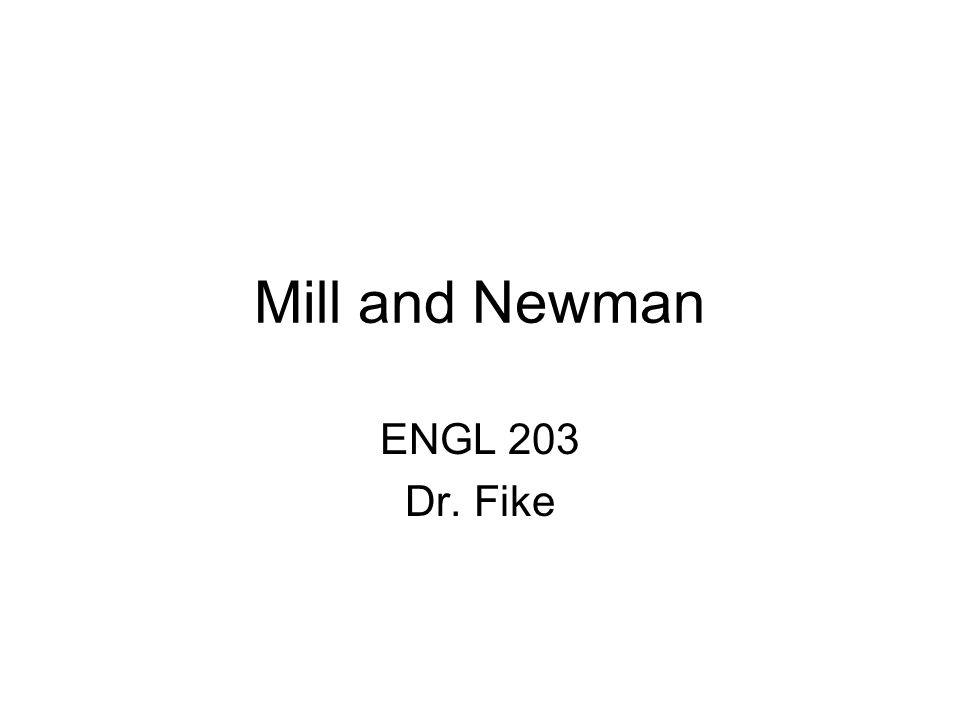 Mill and Newman ENGL 203 Dr. Fike