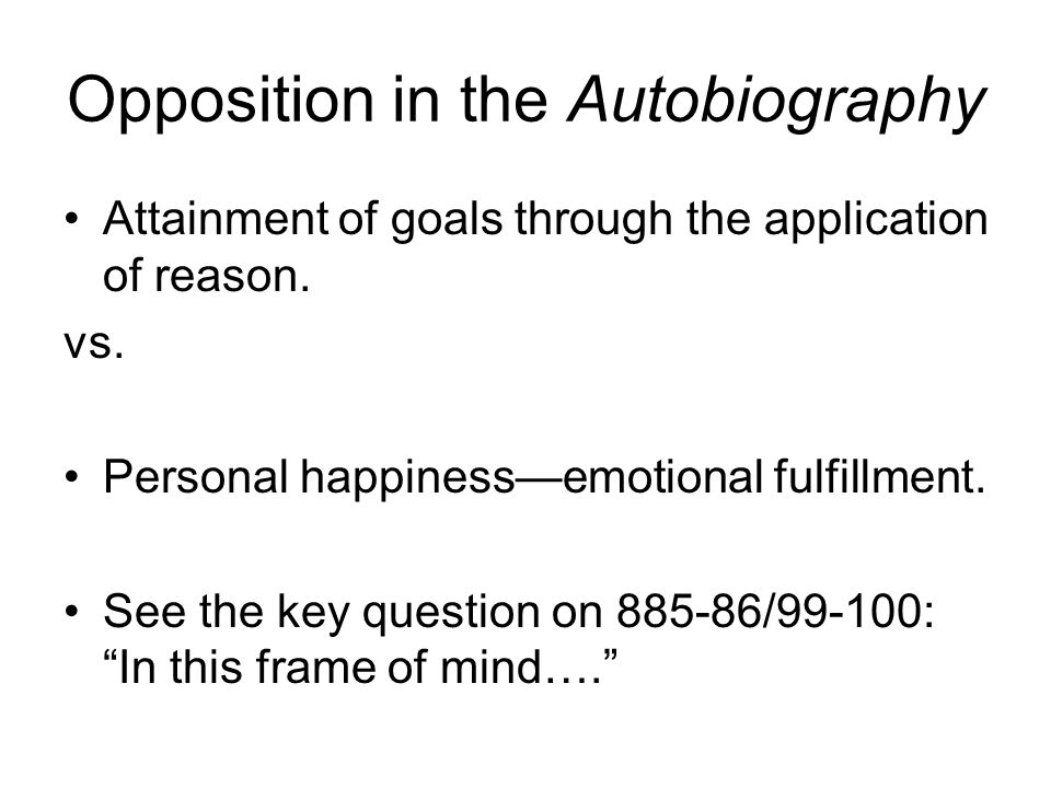 Opposition in the Autobiography Attainment of goals through the application of reason.