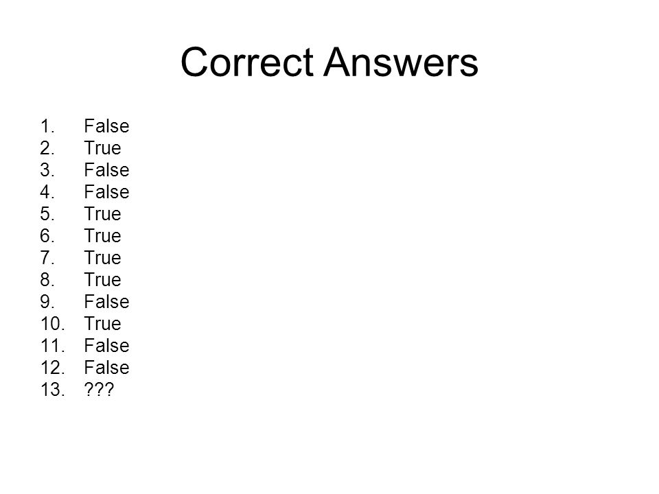 Correct Answers 1.False 2.True 3.False 4.False 5.True 6.True 7.True 8.True 9.False 10.True 11.False 12.False 13.