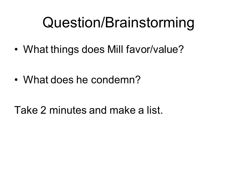 Question/Brainstorming What things does Mill favor/value.