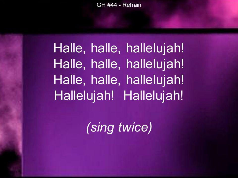 Halle, halle, hallelujah. Halle, halle, hallelujah.