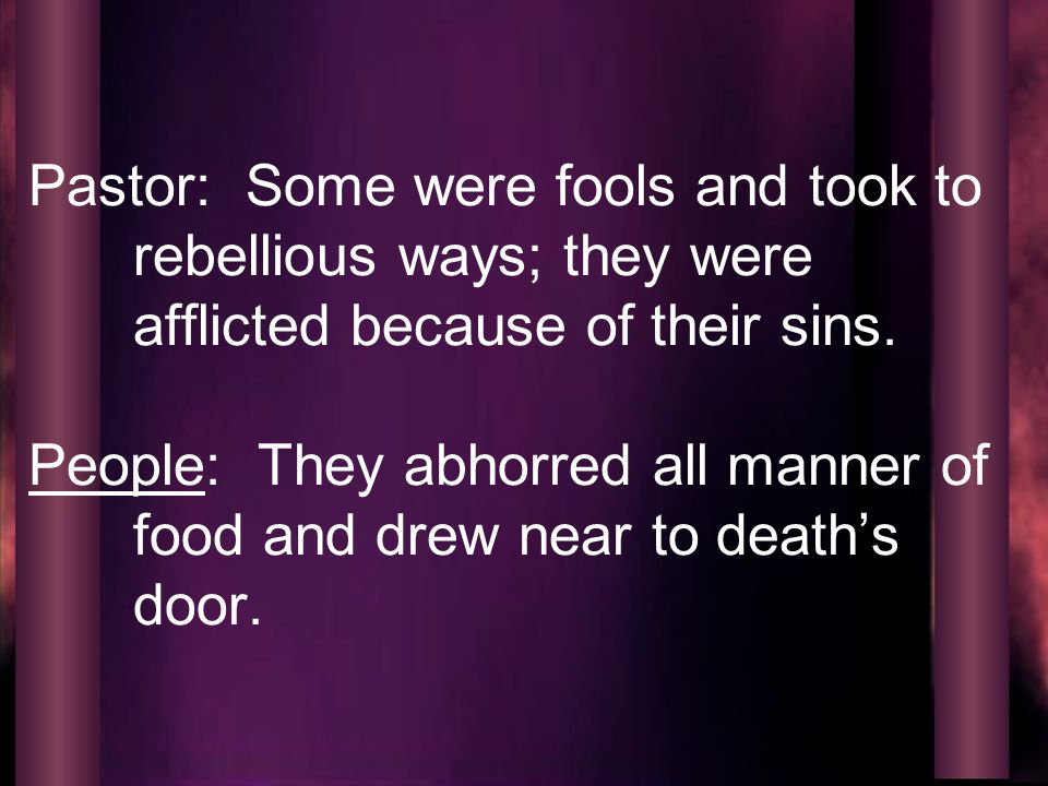 Pastor: Some were fools and took to rebellious ways; they were afflicted because of their sins.