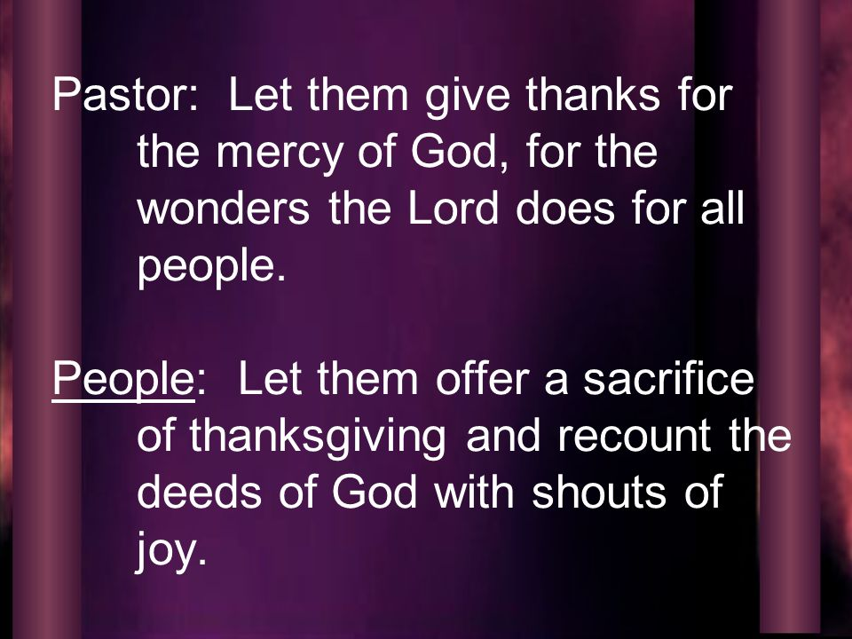Pastor: Let them give thanks for the mercy of God, for the wonders the Lord does for all people.