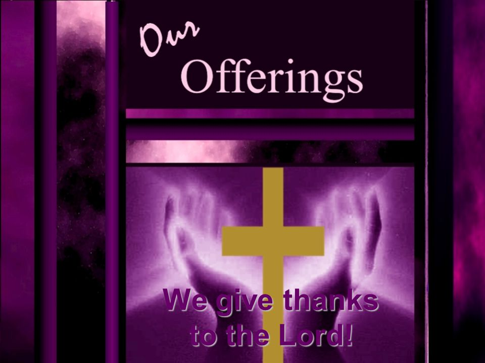 We give thanks to the Lord!