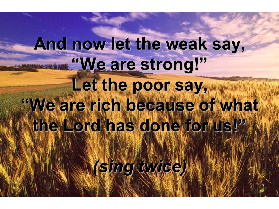And now let the weak say, We are strong.