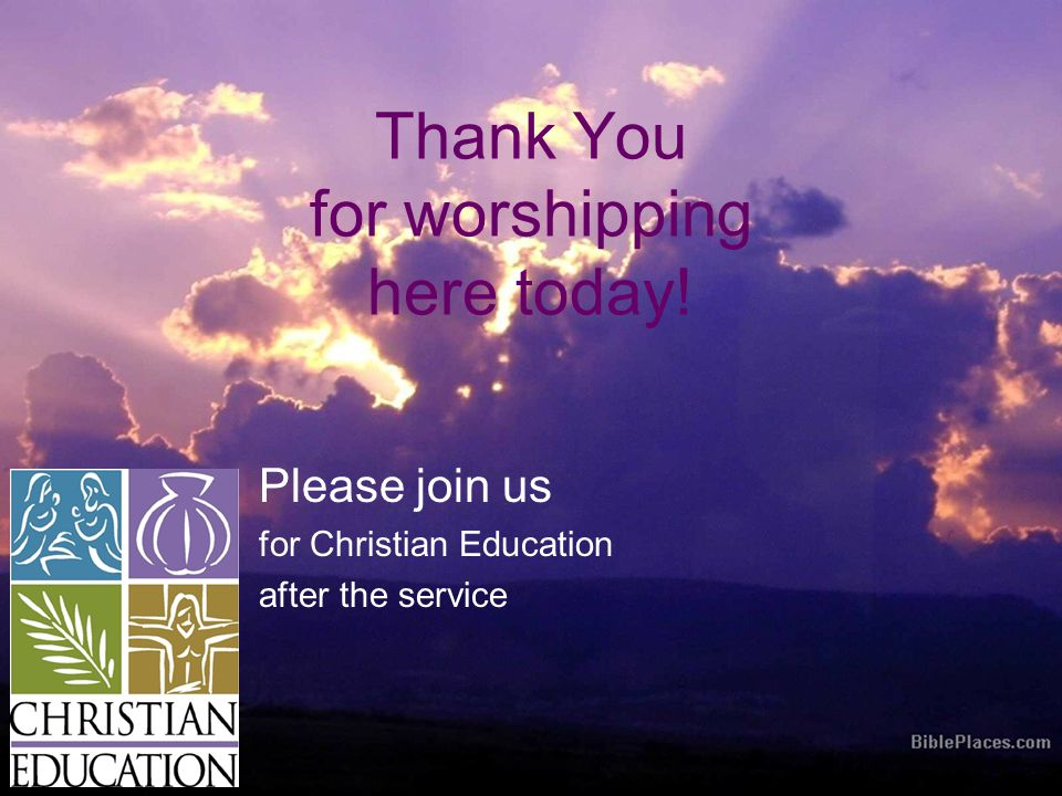 Thank You for worshipping here today! Please join us for Christian Education after the service