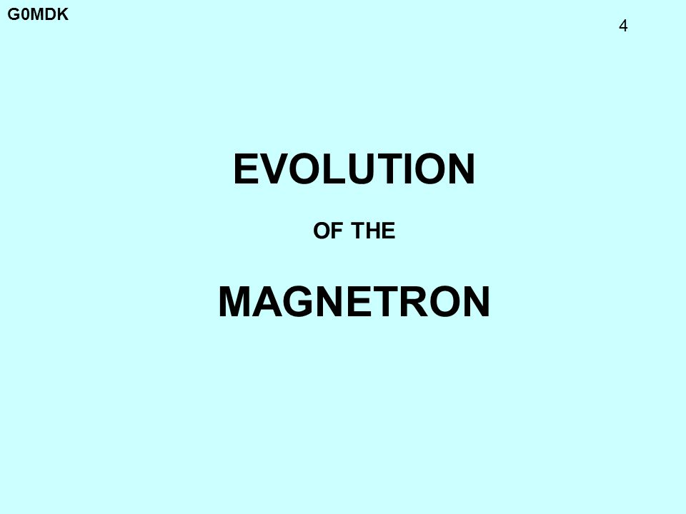 G0MDK 25 MAGNETRON CONSTRUCTION Magnetron eight cavity anode µ-wave energy is induced in all cavities by moving electrons Cavities in series.