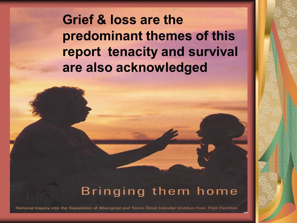 Grief & loss are the predominant themes of this report tenacity and survival are also acknowledged