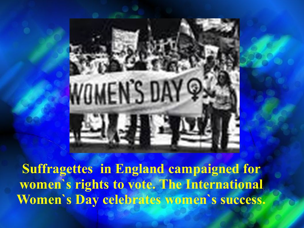 Suffragettes in England campaigned for women`s rights to vote.